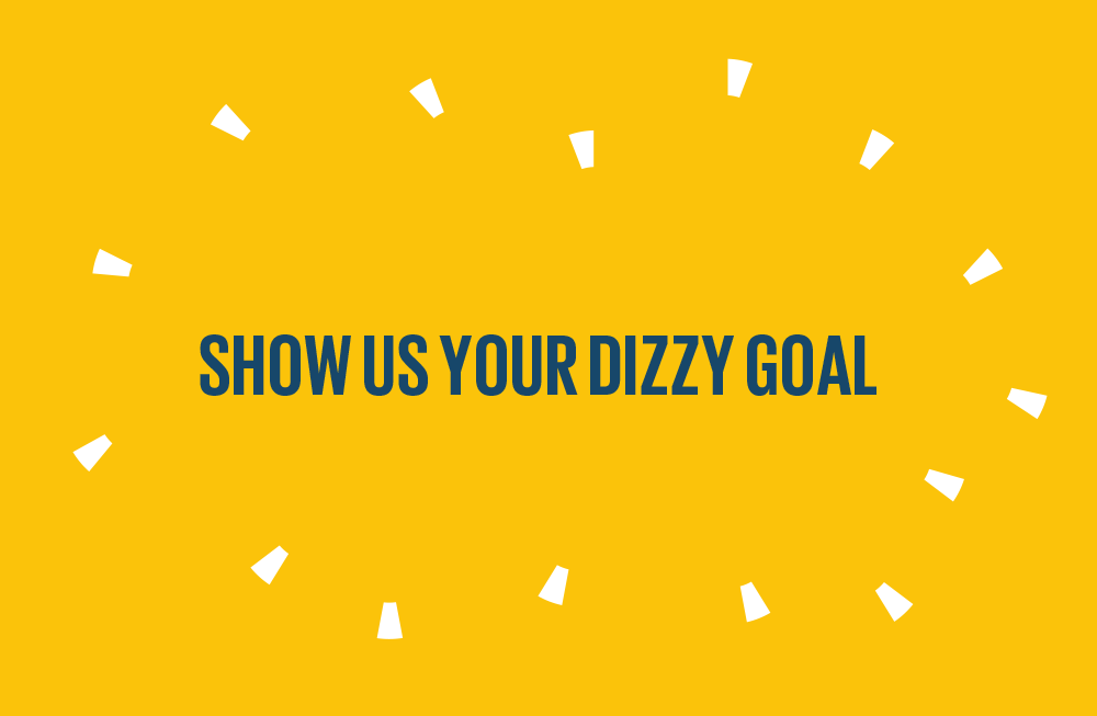 Show us your Dizzy Goal!